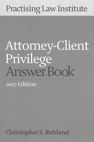 Bog, paperback Attorney-Client Privilege Answer Book 2017 af Christopher S. Ruhland