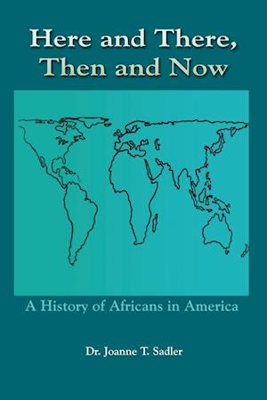 Here and There, Then and Now: A History of Africans in America