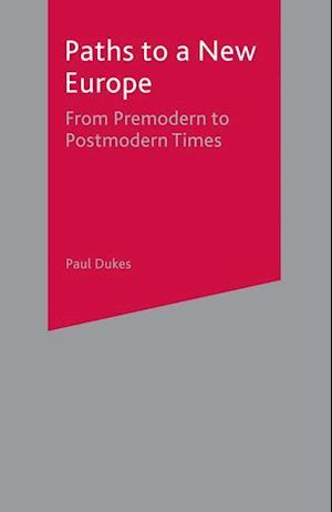 Paths to a New Europe : From Premodern to Postmodern Times