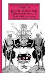 Death, Burial and Commemoration in Ireland, 1550-1650 (Early Modern History: Society And Culture)