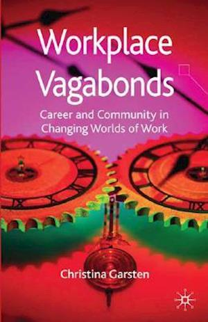 Workplace Vagabonds: Career and Community in Changing Worlds of Work