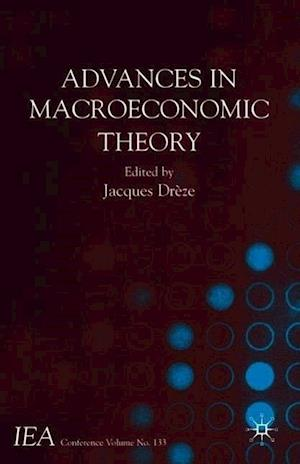 Advances in Macroeconomic Theory: Volume I of the Proceedings of the Iea Congress Held in Buenos Aires, Argentina