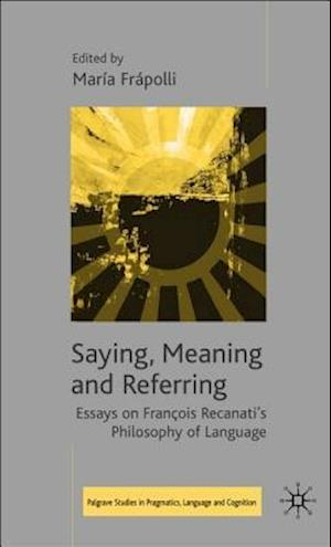 Saying, Meaning and Referring : Essays on François Recanati's Philosophy of Language
