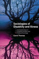 Sociologies of Disability and Illness : Contested Ideas in Disability Studies and Medical Sociology