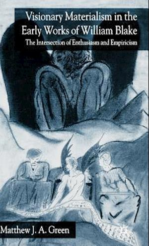 Visionary Materialism in the Early Works of William Blake