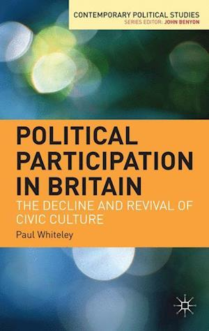 Political Participation in Britain : The Decline and Revival of Civic Culture