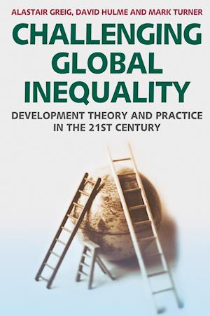 Challenging Global Inequality : Development Theory and Practice in the 21st Century