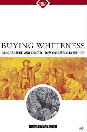 Buying Whiteness: Race, Culture, and Identity from Columbus to Hip-Hop