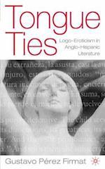 Tongue Ties: LOGO-Eroticism in Anglo-Hispanic Literature