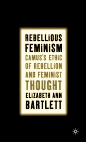 Rebellious Feminism: Camus's Ethic of Rebellion and Feminist Thought