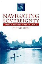 Navigating Sovereignty af Chih-yu Shih, Chi-Yu Shih, Zhiyu Shi