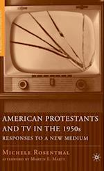 American Protestants and TV in the 1950s: Responses to a New Medium af Michele Rosenthal