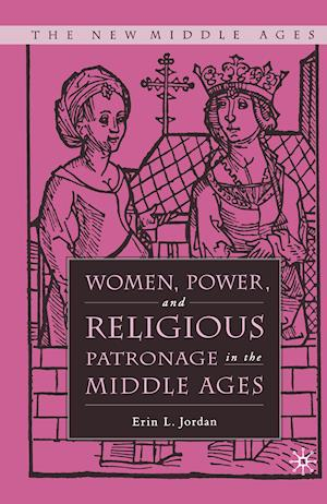 Women, Power, and Religious Patronage in the Middle Ages: