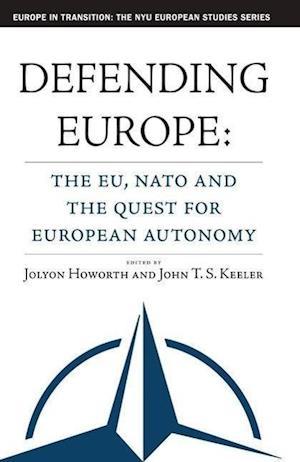 Defending Europe: The Eu, NATO, and the Quest for European Autonomy
