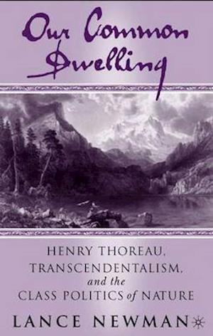 Our Common Dwelling: Henry Thoreau, Transcendentalism, and the Class Politics of Nature