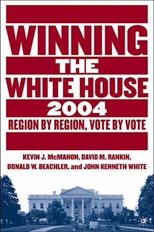 Winning the White House, 2004 : Region by Region, Vote by Vote