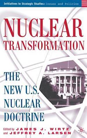 Nuclear Transformation: The New U.S. Nuclear Doctrine