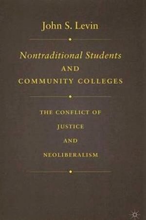 Nontraditional Students and Community Colleges: The Conflict of Justice and Neoliberalism