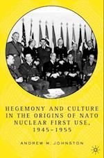 Hegemony and Culture in the Origins of NATO Nuclear First Use, 1945-1955