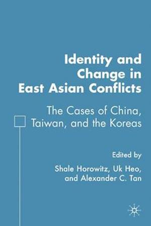 Identity and Change in East Asian Conflicts: The Cases of China, Taiwan, and the Koreas