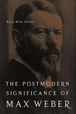 Postmodern Significance of Max Weber's Legacy