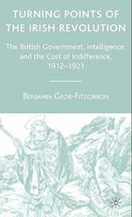 Turning Points of the Irish Revolution: The British Government, Intelligence, and the Cost of Indifference, 1912-1921 af Benjamin Grob-Fitzgibbon