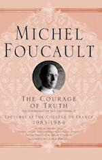 The Courage of Truth (Michel Foucault: Lectures at the College De France)