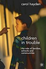 Children in Trouble : The Role of Families, Schools and Communities