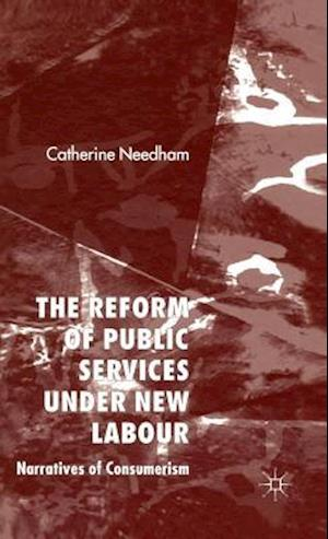 The Reform of Public Services Under New Labour: Narratives of Consumerism