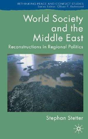 World Society and the Middle East: Reconstructions in Regional Politics