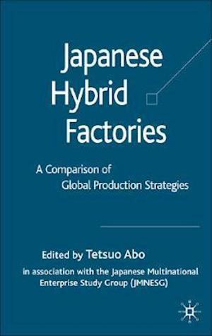 Japanese Hybrid Factories: A Worldwide Comparison of Global Production Strategies