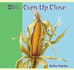 Corn Up Close (Nature Upclose)