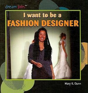 Bog, hardback I Want to Be a Fashion Designer af Mary R. Dunn