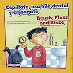 Cepillate, usa hilo dental y enjuagate/Brush, Floss, and Rinse (Como Mantenernos Saludables/How to Be Healthy)