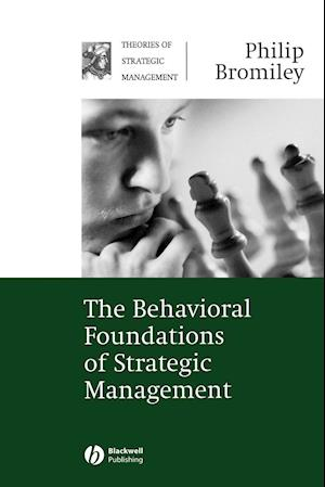 The Behavioral Foundations of Strategic Management