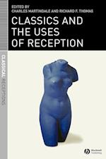 Classics and the Uses of Reception (Classical Receptions)