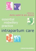 Essential Midwifery Practice - Intrapartum Care (Essential Midwifery Practice)