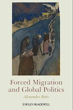 Forced Migration and Global Politics af Alexander Betts
