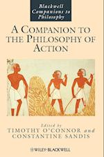 A Companion to the Philosophy of Action (BLACKWELL COMPANIONS TO PHILOSOPHY)