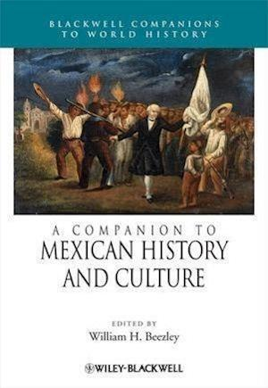 A Companion to Mexican History and Culture