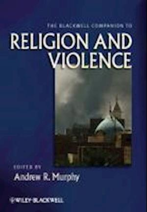 The Blackwell Companion to Religion and Violence