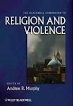 The Blackwell Companion to Religion and Violence (Blackwell Companions to Religion)