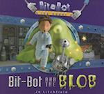 Bit-Bot and the Blob (Bit Bot the Robot)