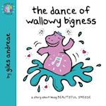 The Dance of Wallowy Bigness (World of Happy)