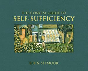 Concise Guide to Self-Sufficiency af John Seymour