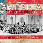 America, Empire of Liberty: Volume 1 - Liberty and Slavery