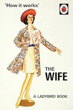 How it Works: The Wife (Ladybird Books for Grown Ups)