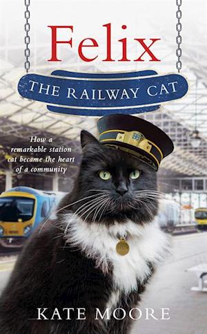 Felix the Railway Cat af Kate Moore