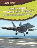 Who Lands Planes on a Ship? (Read Me!: Wild Work)