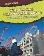 Who Swings the Wrecking Ball? (Read Me!: Wild Work)
